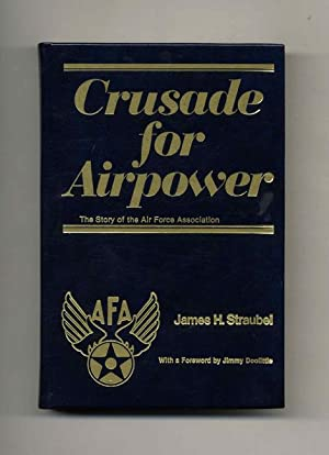 Crusade For Airpower: The Story Of The Air Force Association -1st Edition/1st Printing
