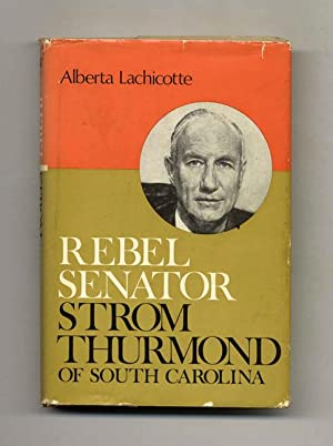 Rebel Senator; Strom Thurmond Of South Carolina - 1st Edition/1st Printing