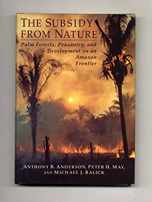 The Subsidy from Nature: Palm Forests, Peasantry,: Anderson, Anthony B.