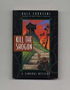 Kill the Shogun - 1st Edition/1st Printing: Furutani, Dale