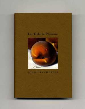 The Debt to Pleasure - 1st Edition/1st Printing: Lanchester, John