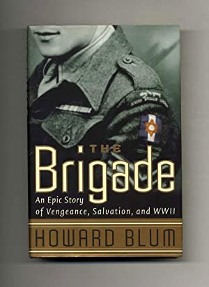 The Brigade: An Epic Story of Vengeance, Salvation, and World War II - 1st Edition/1st Printing