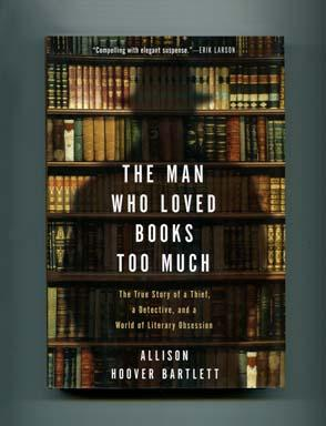 The Man Who Loved Books Too Much - 1st Edition/1st Printing