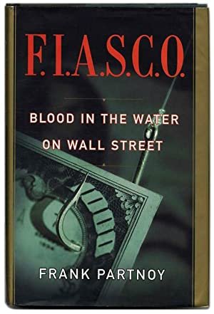 F. I. A. S. C. O. : Blood in the Water on Wall Street - 1st Edition/1st Printing: Partnoy, ...