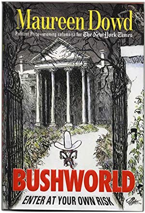 Bush World: Enter At Your Own Risk - 1st Edition/1st Printing