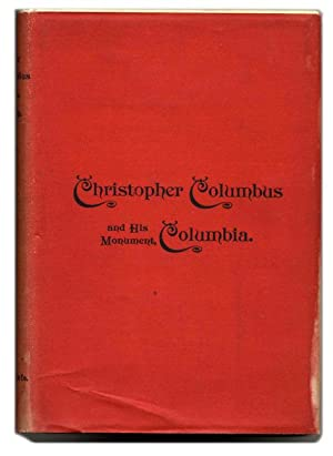 Christopher Columbus and His Monument Columbia, being a Concordance of Choice Tributes to the Gre...