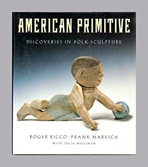 American Primitive, Discoveries In Folk Sculpture -: Ricco, Roger and