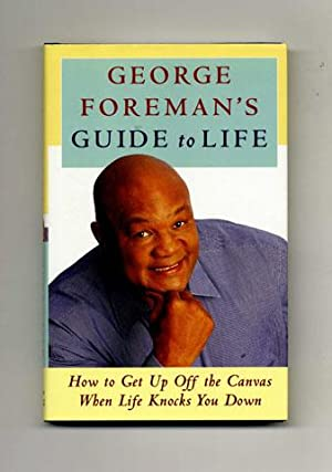 George Foreman's Guide to Life: How to Get Up off the Canvas when Life Knocks You Down - 1st Edit...