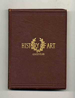 A History of Art: for Classes, Art: Goodyear, William Henry,