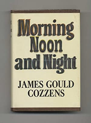 Morning Noon and Night - 1st Edition/1st Printing: Cozzens, James Gould