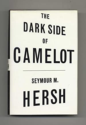 The Dark Side of Camelot - 1st Edition/1st Printing: Hersh, Seymour M.