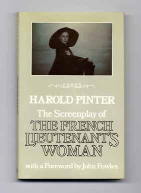 The Screenplay of the French Lieutenant's Woman [With a Foreword by John Fowles] - 1st Edition/1s...