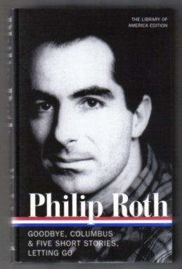 Philip Roth, Novels And Stories 1959-1962 [, Goodbye, Columbus & Five Short Stories, Letting Go] ...