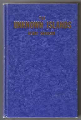 The Unknown Islands, Life And Tales Of Henry Swanson - 1st Edition/1st Printing