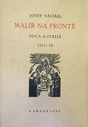 Josef Vachal MALIR NA FRONTE soca a Italie 1917-18 / Painters at the front Soca and Italy, 1917-1...