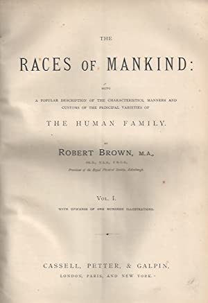 The RACE OF MANKIND Being a popular description of the characteristics, manners and customs of th...