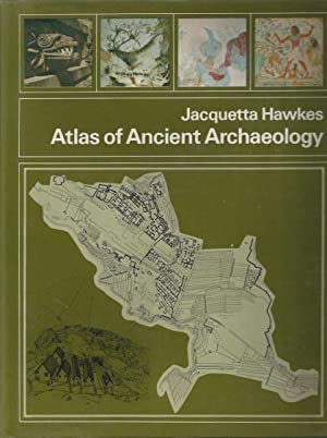ATLAS OF ANCIENT ARCHEOLOGY: Hawkes, Jacquetta -