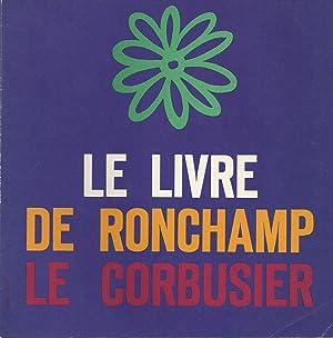 LE LIVRE DE RONCHAMP - LE CORBUSIER: Le Corbusier -