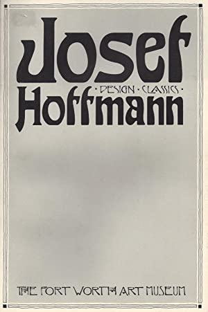 Josef Hoffmann - Deasign - Classics - The Fort Worth Art Museum : November 17 , 1982 - January 9,...