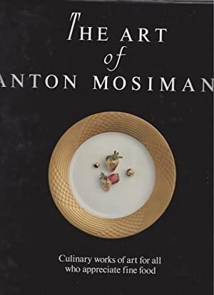 THE ART OF ANTON MOSIMANN - Culinary works of art for all who appreciate fine food