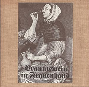 Branntewein in Frauenhand - Historie vom Branntewein / Brandy in a woman's hand - History of Brandy