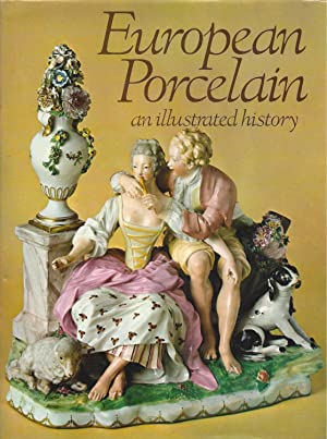 EUROPEAN PORCELAIN AN ILLUSTRATED HISTORY
