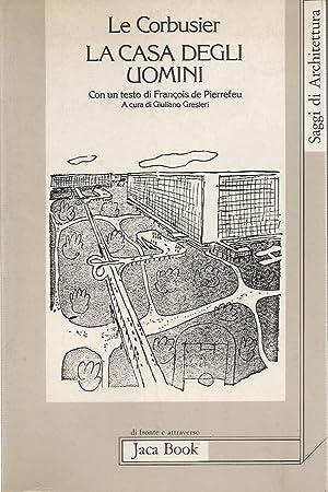 LE CORBUSIER - LA CASA DEGLI UOMINI: Pierrefeu, Francois de