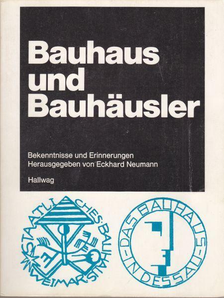 Bauhaus und Bauhäusler. Bekenntnisse und Erinnerungen