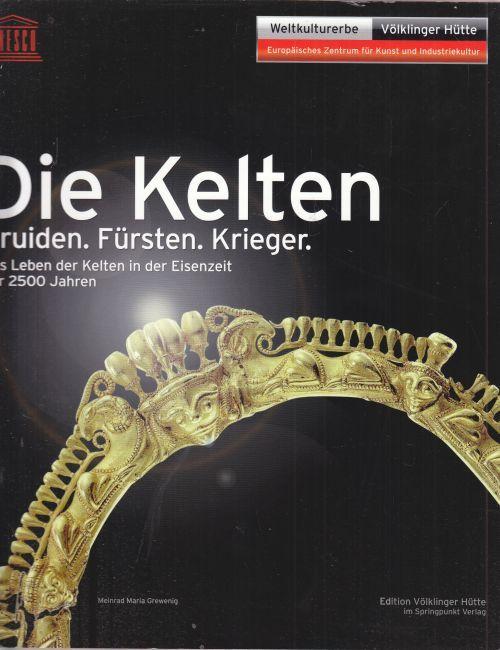 Die Kelten. Druiden. Fürsten. Krieger. Das Leben der Kelten in der Eisenzeit vor 2500 Jahren.