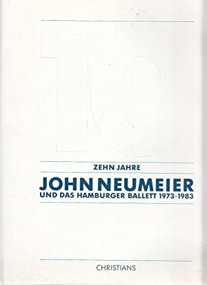 Zehn Jahre John Neumeier und das Hamburger: Neumeier, John: