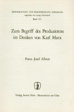 Zum Begriff des Produzierens im Denken von: Albers, Franz-Josef: