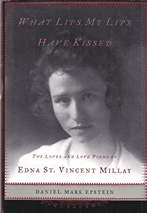 What Lips my Lips have kissed. The Loves and Love Poems of Edna St. Vincent Millay.