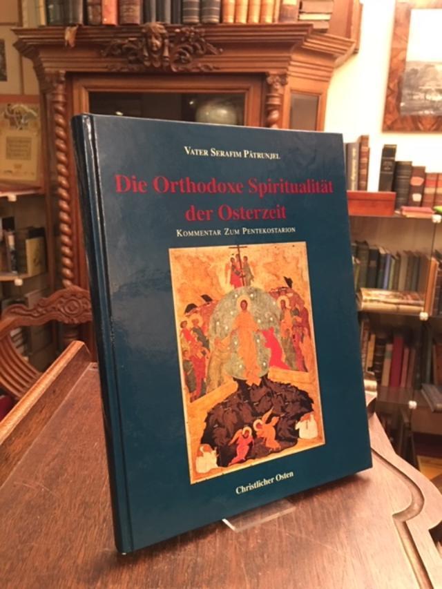 Die Orthodoxe Spiritualität der Osterzeit : Kommentar zjm Pentekostarion. - Patrunjel, Vater Sefafim (Priestermönch Kloster Brancoveanu, Rumänien)