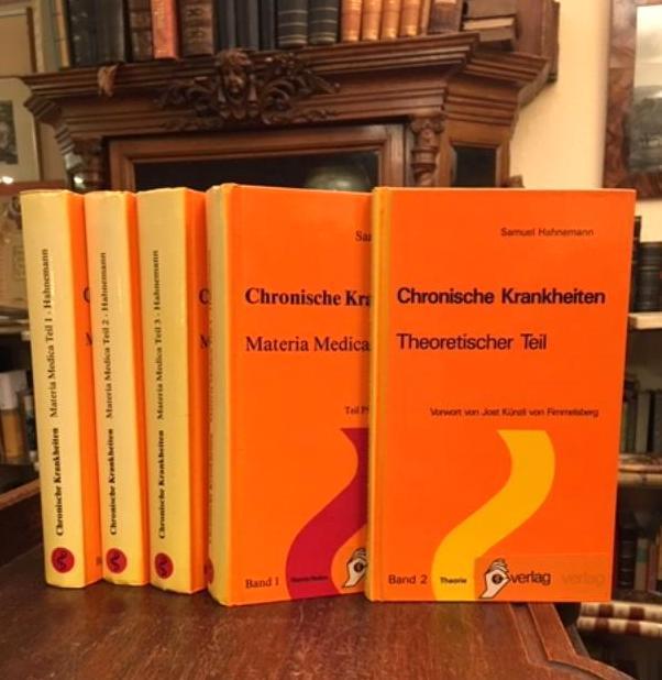 Die Chronischen Krankheiten : Band 1: Materia Medica [in vier Teilen] + Band 2: Theoretischer Teil. Unveränderter [photomechanischer] NACHDRUCK der Ausgabe letzter Hand 'Die Chronischen Krankheiten, ihre eingenthümliche Natur und homöopathische Heilung, 1