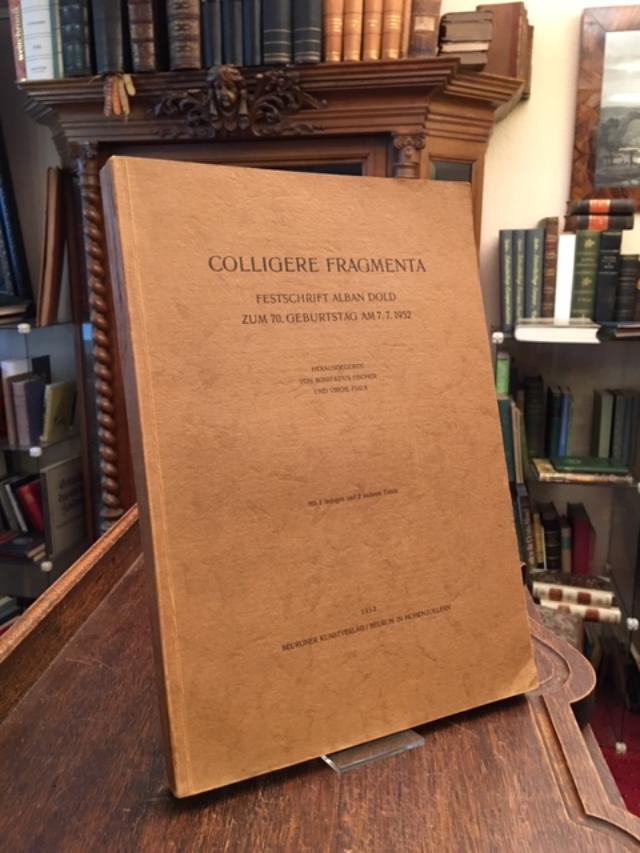 Colligere Fragmenta : Festschrift Alban Dold zum 70. Geburtstag am 7.7.1952.