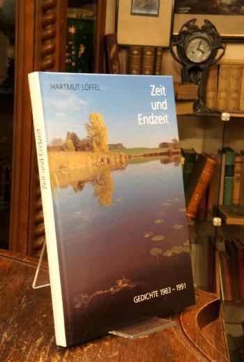Zeit und Endzeit : Gedichte 1983 - 1991. - Löffel, Hartmut