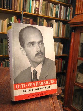 Otto von Habsburg : Weg, Weltbild und: Werner, Arthur: