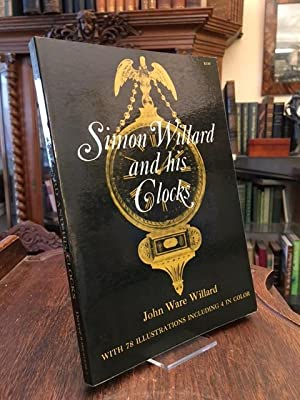 Simon Willard and his Clocks. Formerly titled 'A History of Simon Willard, Inventor and Clockmake...