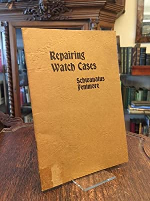 A Practical Treatise on Repairing Watch Cases.: Schwanatus, W /