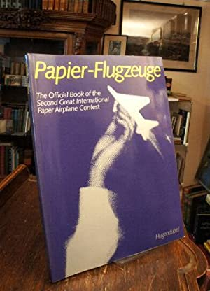 Papier-Flugzeuge : The Official Book of the Second Great International Paper Airplane Contest. Au...