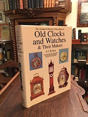 The Antique Collectors' Club edition of Old Clocks and Watches and their Makers : Being an histor...