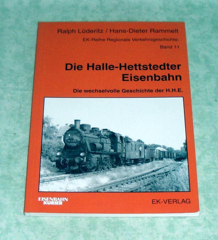 Die Halle-Hettstedter-Eisenbahn. Die wechselvolle Geschichte der H.H.E. - Eisenbahn Lüderitz, Ralph