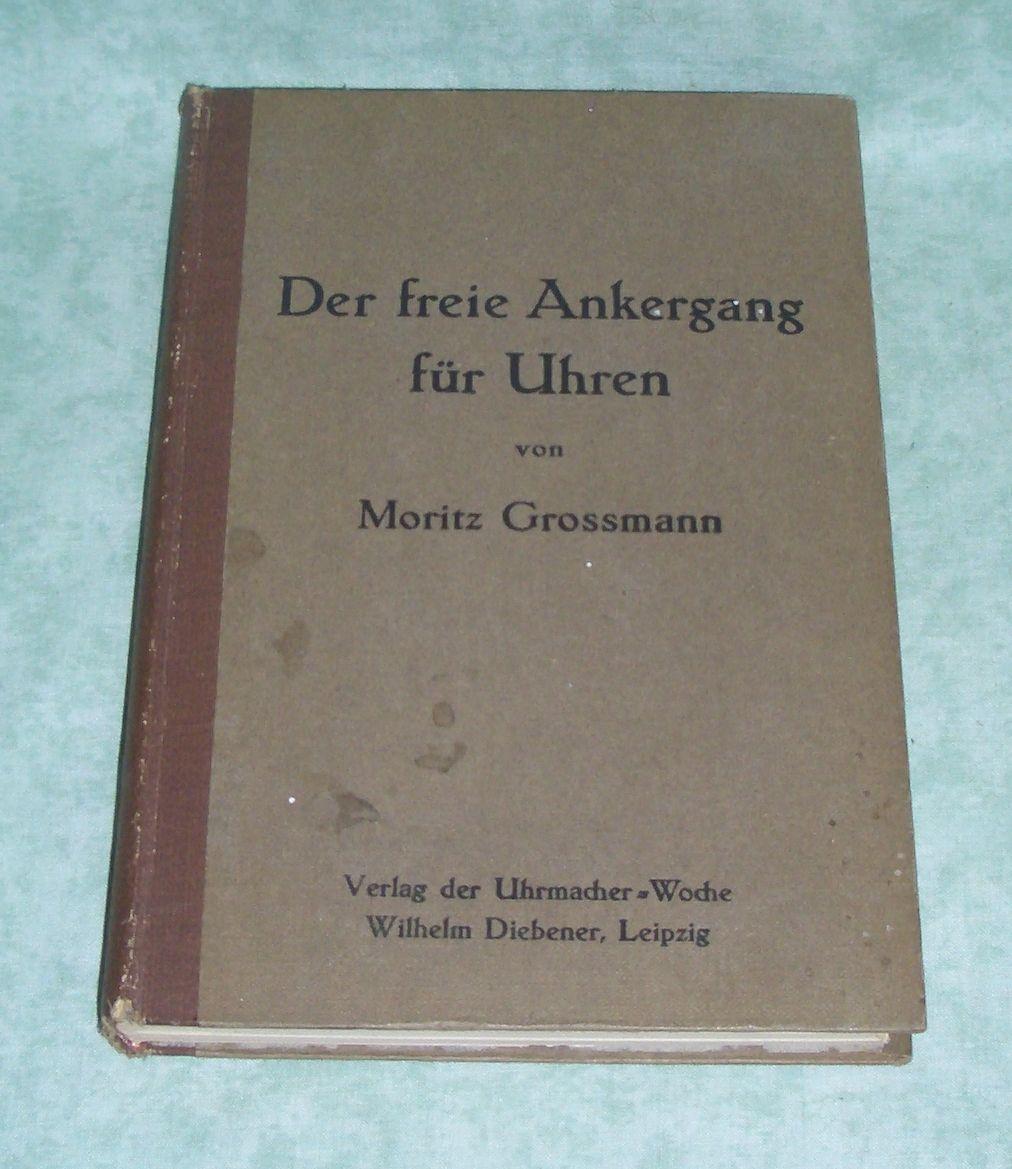 Der freie Ankergang für Uhren. Praktische und: Uhren Grossmann, Moritz.