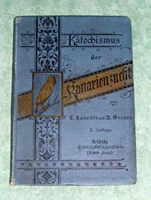 Katechismus der Kanarienzucht, Ein Hand- und Lehrbuch für Züchter und Liebhaber edler ...