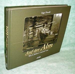Auf der Alm. Wie's früher einmal war; Geschichten und Bilder vom alten Almleben. ...