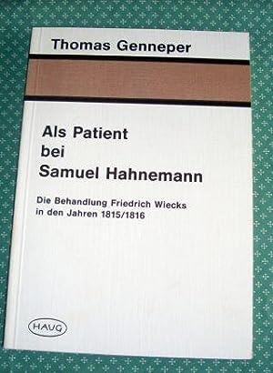Als Patient bei Samuel Hahnemann. Die Behandlung Friedrich Wiecks in den Jahren 1815/1816.: ...