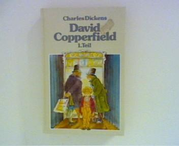 David Copperfield - 1. Teil: Dickens, Charles: