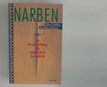 Narben oder die Beschneidung der weiblichen Sexualität. Dt. von Ursula Locke-Gross - Walker, Alice und Pratibha Parmar