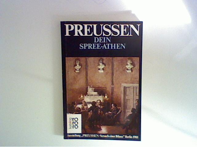 """Preussen, Dein Spree-Athen : Beitr. zu Literatur, Theater u. Musik in Berlin. [Ausstellung """"Preussen, Versuch e. Bilanz"""" Berlin 1981]. Hrsg. von Hellmut Kühn. [Gesamthrsg.: Berliner Festspiele GmbH, Berlin]"""