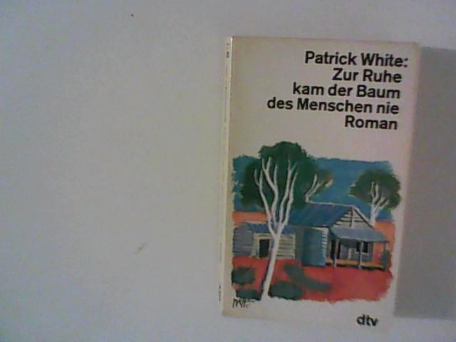 Zur Ruhe kam der Baum des Menschen: White, Patrick: